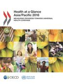 Cover Image - Health at a Glance: Asia/Pacific 2016 - Measuring Progress towards Universal Health Coverage
