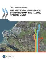 OECD Territorial Reviews: The Metropolitan Region of Rotterdam-The Hague, Netherlands