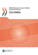 OECD Reviews of Labour Market and Social Policies: Colombia 2016