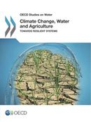 Climate Change, Water and Agriculture: Towards Resilient Systems