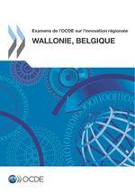 Examens de l'OCDE sur l'innovation r�gionale : Wallonie, Belgique