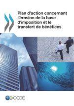 Plan d'action concernant l'�rosion de la base d'imposition et le transfert de b�n�fices
