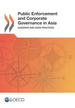 Public Enforcement and Corporate Governance in Asia: Guidance and Good Practices