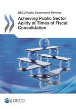 Achieving Public Sector Agility at Times of Fiscal Consolidation