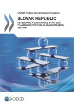 Slovak Republic: Developing an Sustainacle Strategic Framework for Public Administration Reform