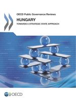 OECD Public Governance Reviews: Hungary 2014: Towards a Strategic State Approach