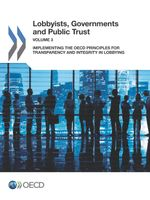 Lobbyists, Governments and Public Trust, Volume 3: Implementing the OECD Principles for Transparency and Integrity in Lobbying