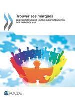 Trouver ses marques : Les indicateurs de l'OCDE sur l'int�gration des immigr�s