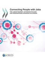 Connecting People with Jobs: The Labour Market, Activation Policies and Disadvantaged Workers in Slovenia
