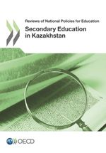 Reviews of National Policies for Education: Secondary Education in Kazakhstan