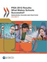 PISA 2012 Results: What Makes a School Successful, Volume IV: Resources, Policies and Practices