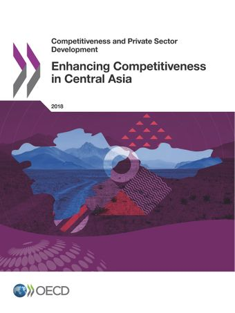 Competitiveness and Private Sector Development: Enhancing Competitiveness in Central Asia: