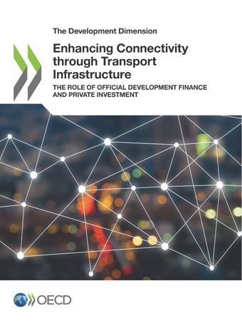 The Development Dimension: Enhancing Connectivity through Transport Infrastructure: The Role of Official Development Finance and Private Investment