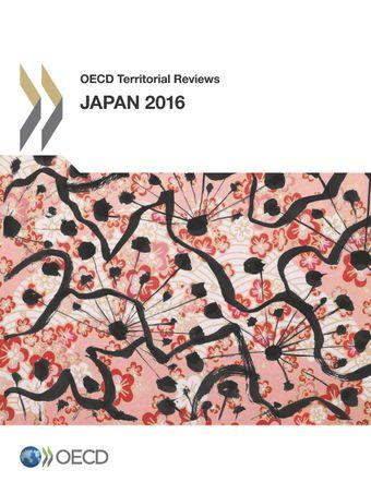 OECD Territorial Reviews: OECD Territorial Reviews: Japan 2016: