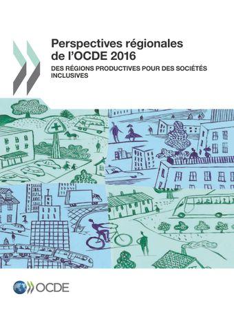 : Perspectives régionales de l'OCDE 2016: Des régions productives pour des sociétés inclusives