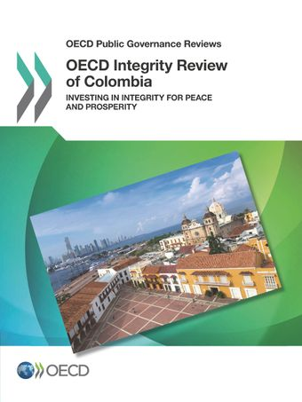 OECD Public Governance Reviews: OECD Integrity Review of Colombia: Investing in Integrity for Peace and Prosperity