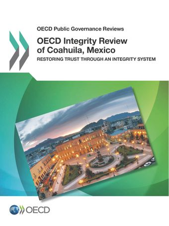 OECD Public Governance Reviews: OECD Integrity Review of Coahuila, Mexico: Restoring Trust through an Integrity System