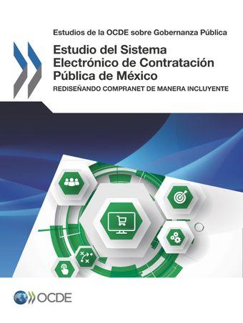 Estudios de la OCDE sobre Gobernanza Pública: Estudio del Sistema Electrónico de Contratación Pública de México: Rediseñando CompraNet de manera incluyente