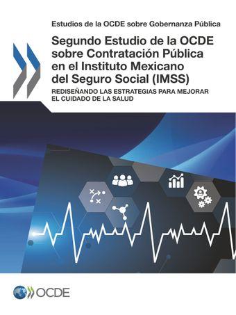 Estudios de la OCDE sobre Gobernanza Pública: Segundo Estudio de la OCDE sobre Contratación Pública en el Instituto Mexicano del Seguro Social (IMSS): Rediseñando las Estrategias para Mejorar el Cuidado de la Salud