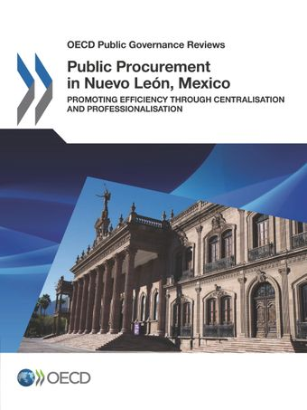 OECD Public Governance Reviews: Public Procurement in Nuevo León, Mexico: Promoting Efficiency through Centralisation and Professionalisation