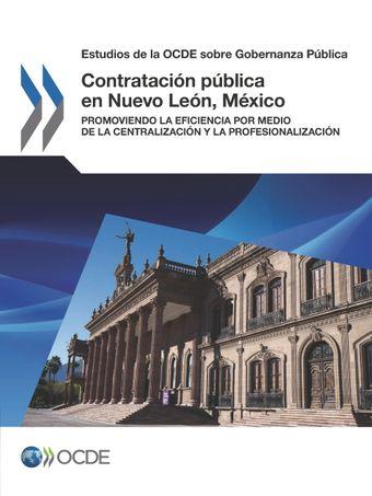 Estudios de la OCDE sobre Gobernanza Pública: Contratación pública en Nuevo León, México: Promoviendo la eficiencia por medio de la centralización y la profesionalización