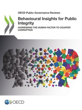 OECD Public Governance Reviews: Behavioural Insights for Public Integrity: Harnessing the Human Factor to Counter Corruption