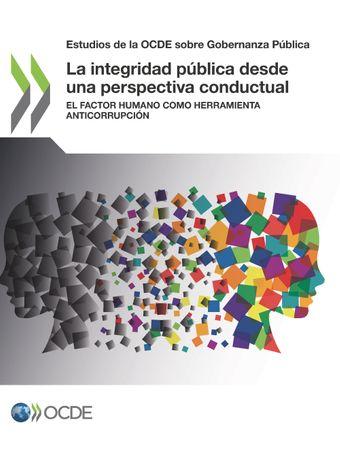 Estudios de la OCDE sobre Gobernanza Pública: La integridad pública desde una perspectiva conductual: El factor humano como herramienta anticorrupción