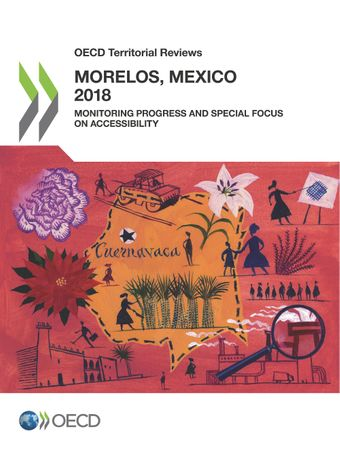 OECD Territorial Reviews: OECD Territorial Reviews: Morelos, Mexico: Monitoring Progress and Special Focus on Accessibility