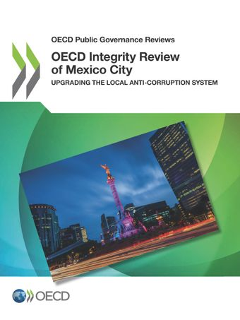 OECD Public Governance Reviews: OECD Integrity Review of Mexico City: Upgrading the Local Anti-corruption System
