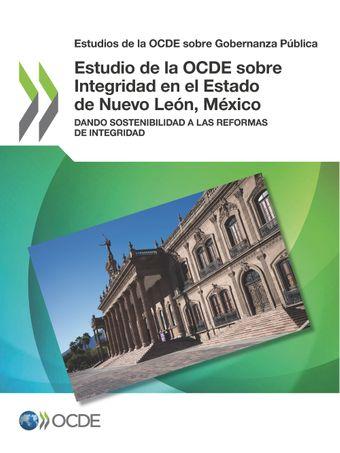 Estudios de la OCDE sobre Gobernanza Pública: Estudio de la OCDE sobre Integridad en el Estado de Nuevo León, México: Dando sostenibilidad a las reformas de integridad