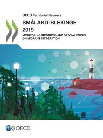 OECD Territorial Reviews: OECD Territorial Reviews: Småland-Blekinge 2019: Monitoring Progress and Special Focus on Migrant Integration