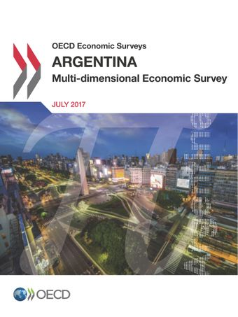 OECD Economic Surveys: OECD Economic Surveys: Argentina 2017: Multi-dimensional Economic Survey
