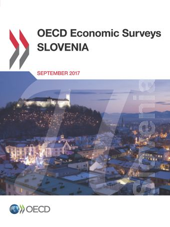 OECD Economic Surveys: Slovenia: OECD Economic Surveys: Slovenia 2017:
