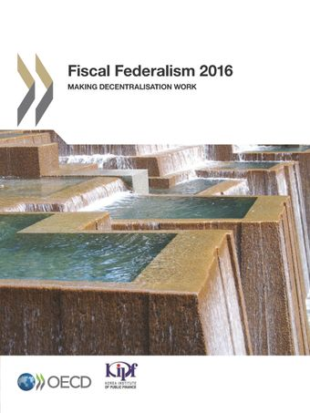 : Fiscal Federalism 2016: Making Decentralisation Work