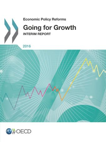 Economic Policy Reforms: Economic Policy Reforms 2016: Going for Growth Interim Report