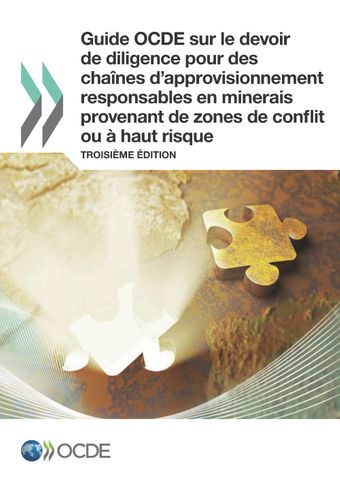 : Guide OCDE sur le devoir de diligence pour des chaînes d'approvisionnement responsables en minerais provenant de zones de conflit ou à haut risque: Troisième édition
