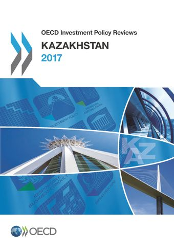 OECD Investment Policy Reviews: OECD Investment Policy Reviews: Kazakhstan 2017: