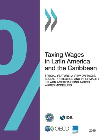: Taxing Wages in Latin America and the Caribbean 2016: