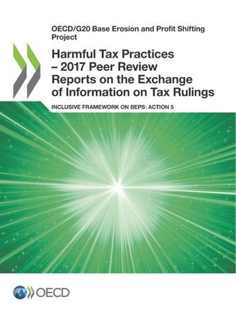 OECD/G20 Base Erosion and Profit Shifting Project: Harmful Tax Practices – 2017 Peer Review Reports on the Exchange of Information on Tax Rulings: Inclusive Framework on BEPS: Action 5