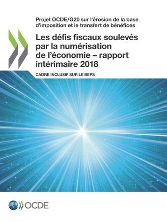 Projet OCDE/G20 sur l'érosion de la base d'imposition et le transfert de bénéfices: Les défis fiscaux soulevés par la numérisation de l'économie – rapport intérimaire 2018: Cadre inclusif sur le BEPS