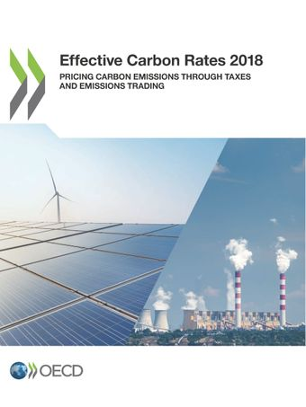 : Effective Carbon Rates 2018: Pricing Carbon Emissions Through Taxes and Emissions Trading