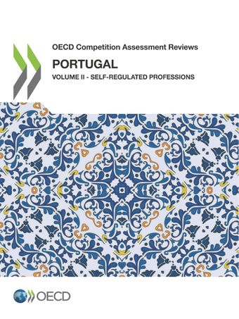 OECD Competition Assessment Reviews: OECD Competition Assessment Reviews: Portugal: Volume II - Self-Regulated Professions