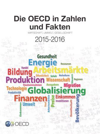 Die OECD in Zahlen und Fakten: Die OECD in Zahlen und Fakten 2015-2016: Wirtschaft, Umwelt, Gesellschaft