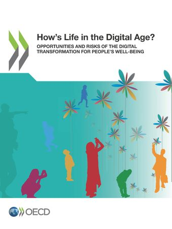 : How's Life in the Digital Age?: Opportunities and Risks of the Digital Transformation for People's Well-being