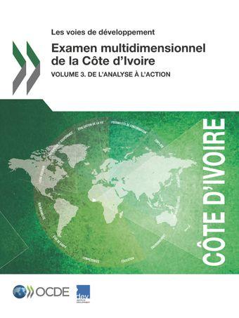 Les voies de développement: Examen multidimensionnel de la Côte d'Ivoire: Volume 3. De l'analyse à l'action