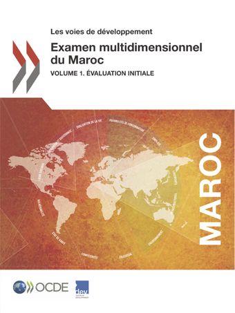 Les voies de développement: Examen multidimensionnel du Maroc: Volume 1. Évaluation initiale