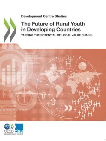 Development Centre Studies: The Future of Rural Youth in Developing Countries: Tapping the Potential of Local Value Chains