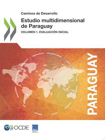 Caminos de Desarrollo: Estudio multidimensional de Paraguay: Volumen I. Evaluación inicial