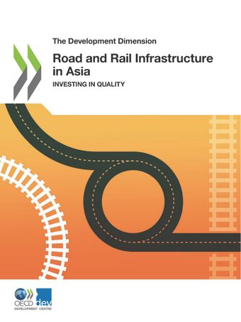 The Development Dimension: Road and Rail Infrastructure in Asia: Investing in Quality
