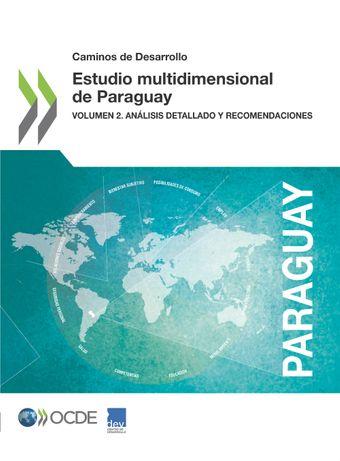 Caminos de Desarrollo: Estudio multidimensional de Paraguay: Volumen 2. Análisis detallado y recomendaciones